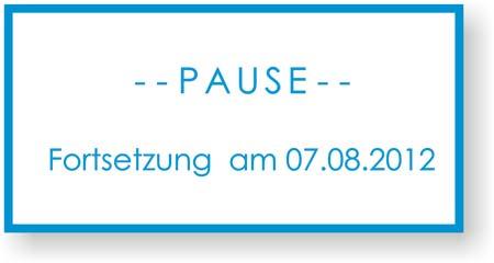 Pause bis zum 7.8.2012